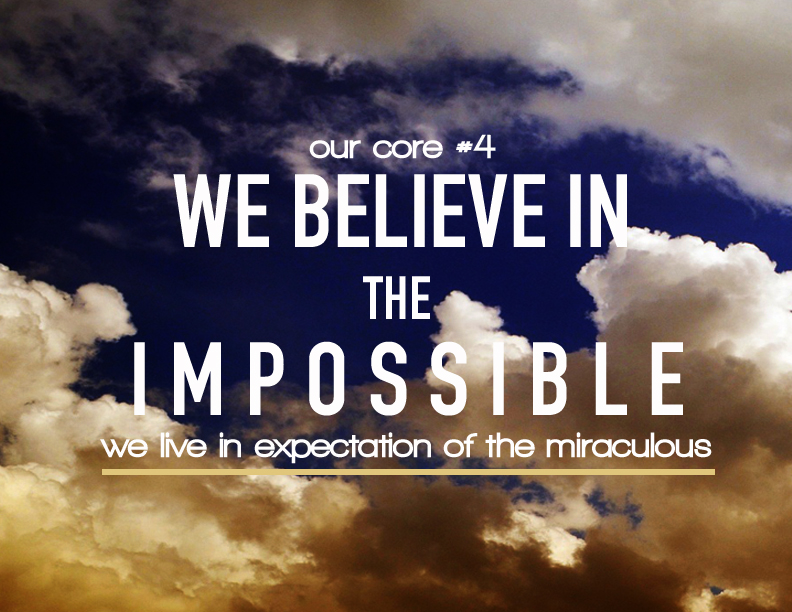 We believe in the Impossible, we live in expectation of the miraculous