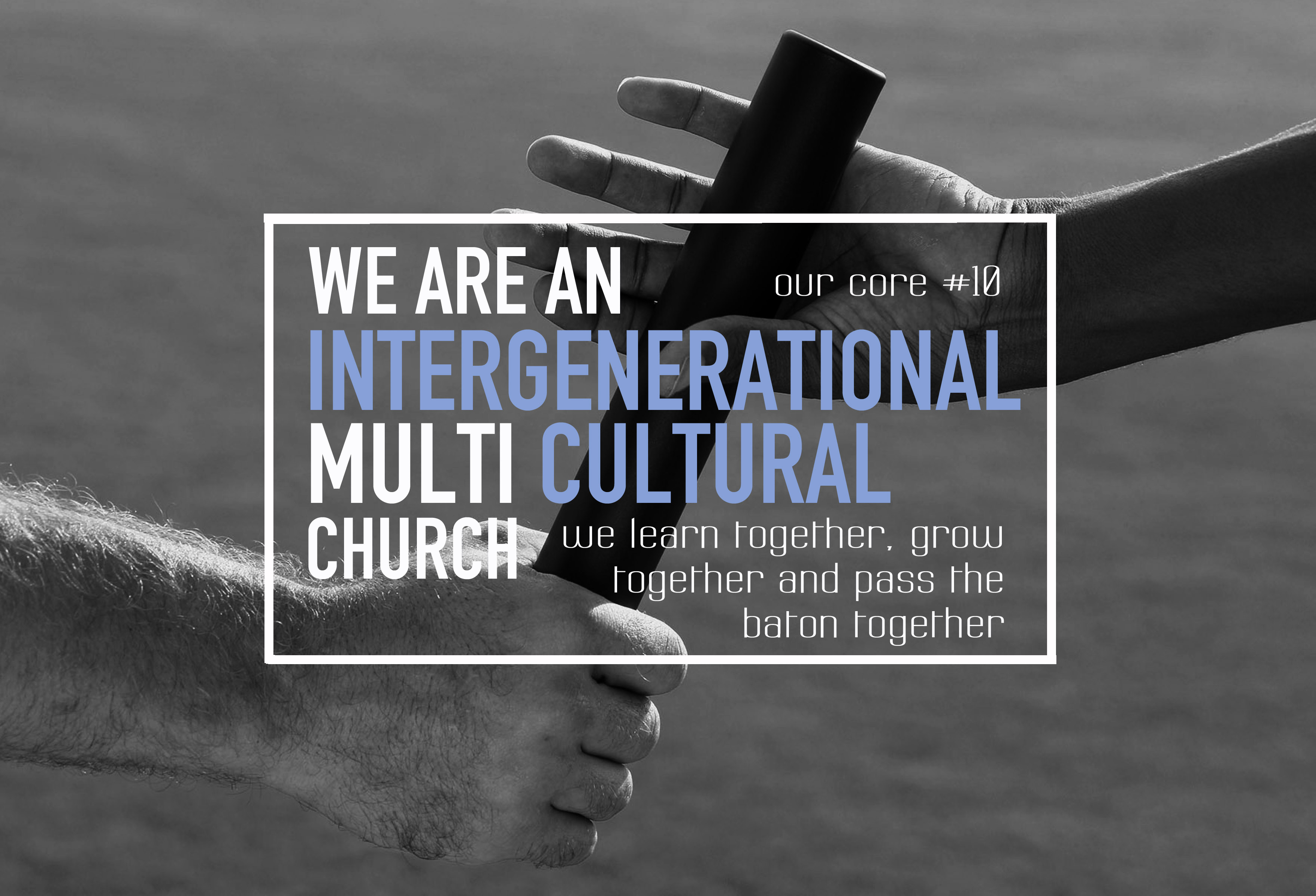 We are an intergenerational, multicultural church. Our Core 10