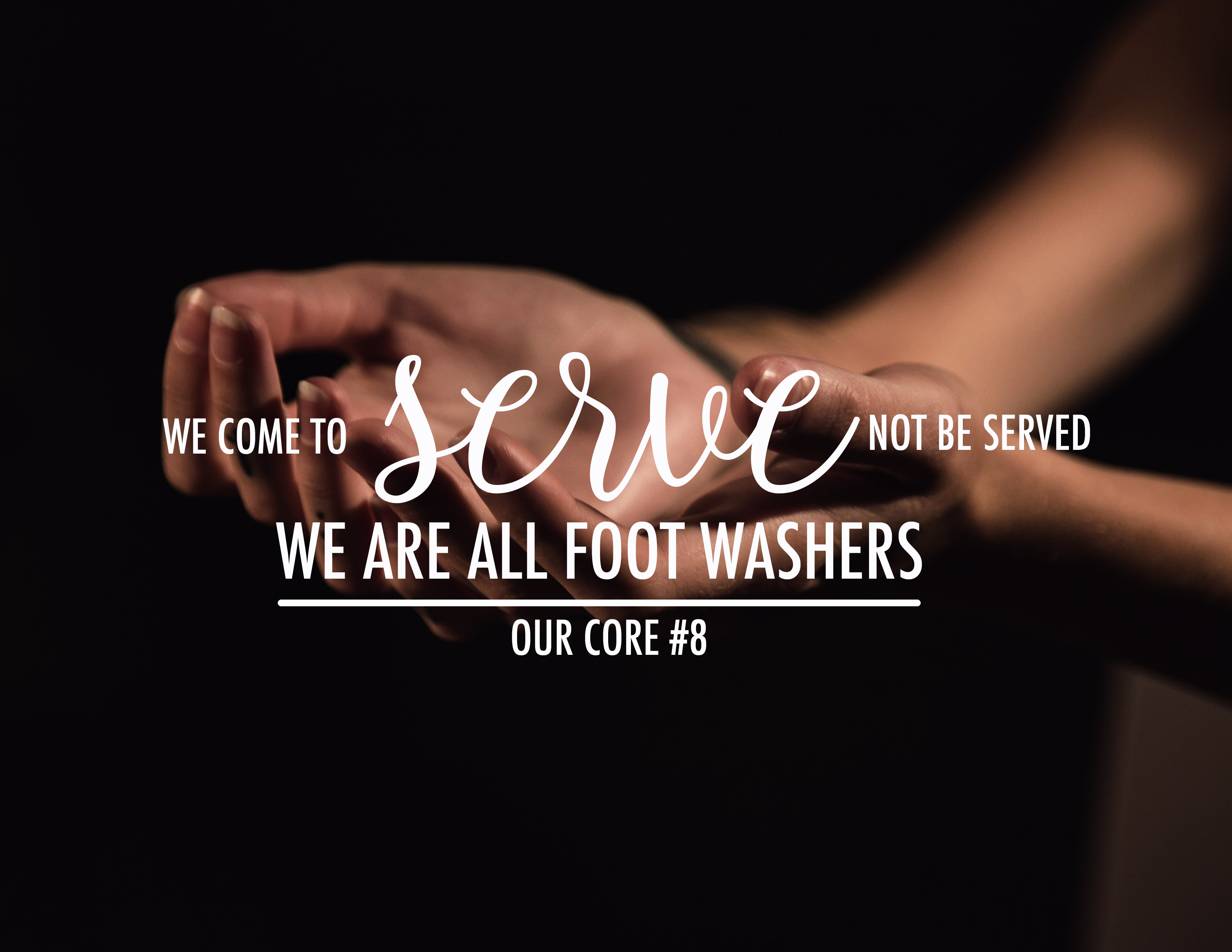 We come to serve and not be served – we are all foot washers