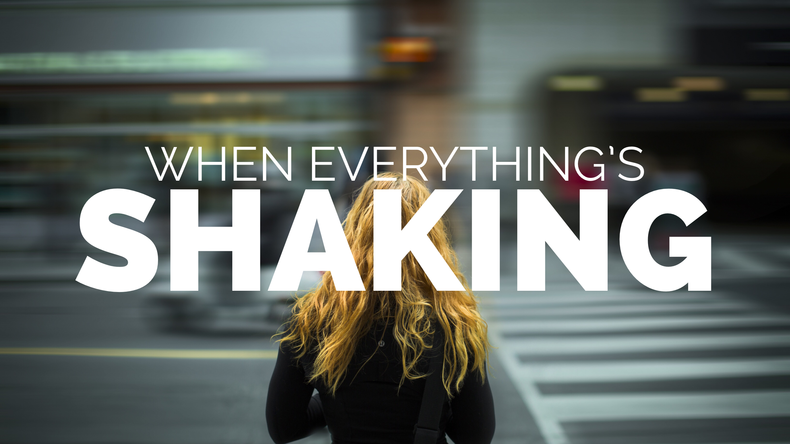 When Everything's Shaking